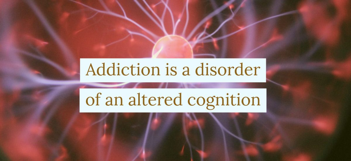 Addiction is a disorder of an altered cognition
